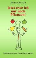 eBook: Jetzt esse ich nur noch Pflanzen!
