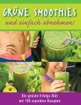 eBook: Grüne Smoothies - und einfach abnehmen! - Die geniale Erfolgs-Diät mit 105 erprobten Rezepten