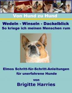 ebook: Von Hund zu Hund  - Wedeln-Winseln-Dackelblick - So kriege ich meinen Menschen rum