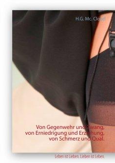 eBook: Von Gegenwehr und Zwang, von Erniedrigung und Erziehung, von Schmerz und Qual.