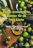 eBook: Riekes aromatisierte Zutaten für die feine Küche