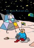 eBook: Wir waren doch auf dem Mond
