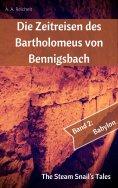 eBook: Die Zeitreisen des Bartholomeus von Bennigsbach