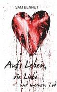 eBook: Aufs Leben, die Liebe ... und meinen Tod