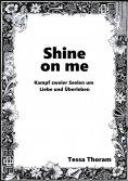 eBook: Shine on me Kampf zweier Seelen um Liebe und Überleben