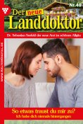 eBook: Der neue Landdoktor 40 – Arztroman