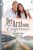 eBook: Der Arzt vom Tegernsee 12 – Arztroman