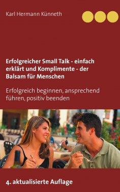 ebook: Erfolgreicher Small Talk -  einfach erklärt  / Komplimente - der Balsam für Menschen