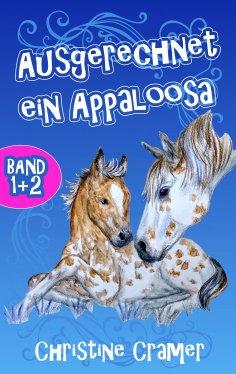 ebook: Ausgerechnet ein Appaloosa (Band 1 und 2)