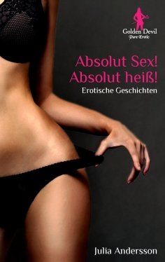 eBook: Absolut Sex! Absolut heiß!