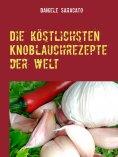 eBook: Die köstlichsten Knoblauchrezepte der Welt