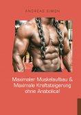 eBook: Maximaler Muskelaufbau & Maximale Kraftsteigerung ohne Anabolica!