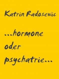 eBook: ...hormone oder psychatrie...