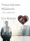 ebook: Traue keinem Millionär – Ein Liebesroman