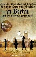 eBook: Erstaunlich, erschreckend und unfassbar: 56 Fakten Rund ums Mittelalter in Berlin, die Du noch nie g