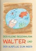 eBook: Der kleine Regenwurm Walter und ... Der Ausflug zum Meer