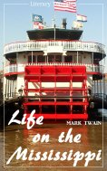 ebook: Life on the Mississippi (Mark Twain) (Literary Thoughts Edition)
