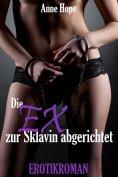 eBook: Die EX zur Sklavin abgerichtet!