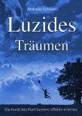 eBook: Luzides Träumen - Die Kunst des Klarträumens effektiv erlernen