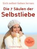 eBook: Selbstliebe: Sich selbst lieben lernen - Die 7 Säulen der Selbstliebe