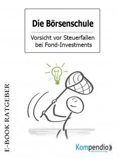 eBook: Die Börsenschule – Vorsicht vor Steuerfallen bei Fond-Investments