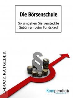 ebook: Die Börsenschule – So umgehen Sie versteckte Gebühren beim Fondskauf