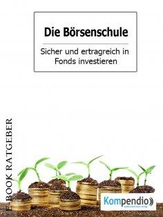 eBook: Die Börsenschule – Sicher und ertragreich in Fonds investieren