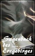 eBook: Sagenbuch des Erzgebirges (Johann August Ernst Köhler) (Literarische Gedanken Edition)