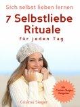 eBook: Selbstliebe: Sich selbst lieben lernen - 7 Selbstliebe Rituale für jeden Tag