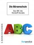 eBook: Das ABC des Rohstoff-Handels (Die Börsenschule)