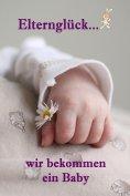 eBook: Elternglück...wir bekommen ein Baby