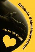 eBook: Erlebnis Schwangerschaft...Woche für Woche