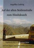 eBook: Auf der alten Seidenstraße zum Hindukusch
