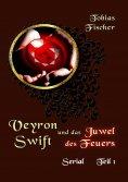 ebook: Veyron Swift und das Juwel des Feuers - Serial Teil 1