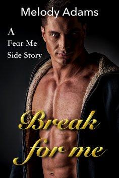 ebook: Break For Me (Fear Me 4)