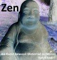 """eBook: Zen - die Kunst bewusst Motorrad zu fahren """"Exposee und gekürztes Manuskript !!!"""""""