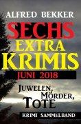eBook: Juwelen, Mörder, Tote - Sechs Extra Krimis Juni 2018