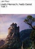 ebook: Halb Mensch, halb Geist Teil 1