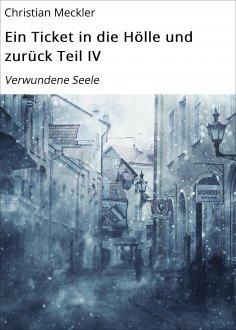eBook: Ein Ticket in die Hölle und zurück Teil IV