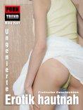 ebook: Erotischer Roman. Ungenierte Erotik hautnah