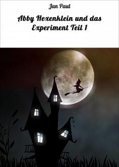 ebook: Abby Hexenklein und das Experiment Teil 1
