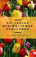ebook: 30-tägige Minimalismus Challenge: Entrümpeln leicht gemacht - Schritt für Schritt das Leben vereinfa