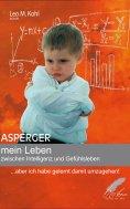 eBook: Asperger - mein Leben zwischen Intelligenz und Gefühlsleben