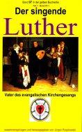 eBook: Der singende Luther - Vater des evangelischen Gesangs - Teil 1