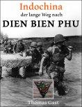 eBook: INDOCHINA. Der lange Weg nach Dien Bien Phu