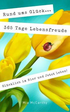 eBook: Rund ums Glück...365 Tage Lebensfreude: Glücklich im Hier und Jetzt leben!