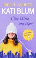 eBook: Ohne Wenn und Aber: Kati Blum 1