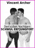 ebook: Den süßen Nachbarn schwul entjungfert