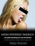 eBook: Katja Krause Katjas perverses Tagebuch - Eine geile Sammlung von sexy Geschichten