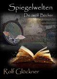 eBook: Spiegelwelten Die zwölf Bücher